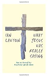 What Jesus Was Really Saying by Ian Lawton (2016-01-01)