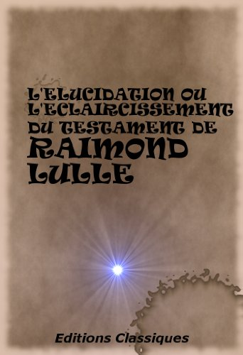 En ligne téléchargement gratuit L'ELUCIDATION OU L'ECLAIRCISSEMENT DU TESTAMENT DE RAIMOND LULLE pdf ebook