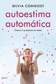 Autoestima automática: Cree en ti y alcanza tus metas par  Silvia Congost Provensal
