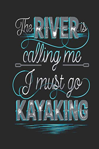 The River is Calling Me I Must Go Kayaking: Funny Blank Lined Journal Notebook, 120 Pages, Soft Matte Cover, 6 x 9 -