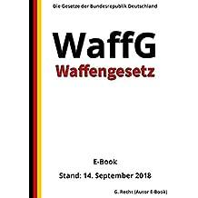 Waffengesetz – WaffG – E-Book - Stand: 14. September 2018