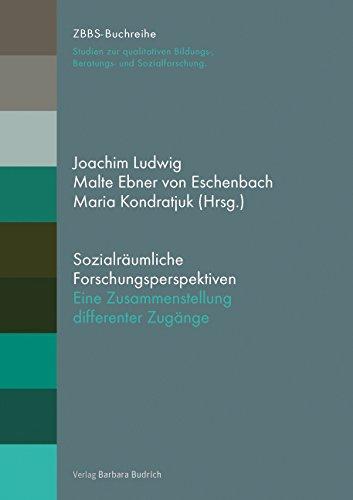 Sozialräumliche Forschungsperspektiven: Disziplinäre Ansätze, Zugänge und Handlungsfelder(ZBBS-Buchreihe: Studien zur qualitativen Bildungs-, Beratungs- und Sozialforschung)