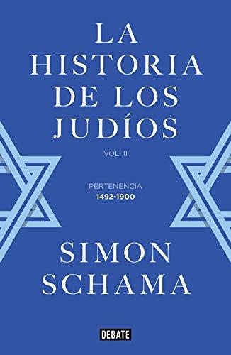 La historia de los judíos: Vol. II - Pertenencia, 1492-1900 por Simon Schama