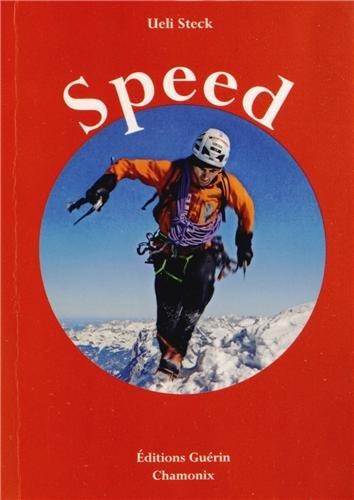 Speed : Escalades de vitesse sur les trois grandes faces nord des Alpes par Ueli Steck