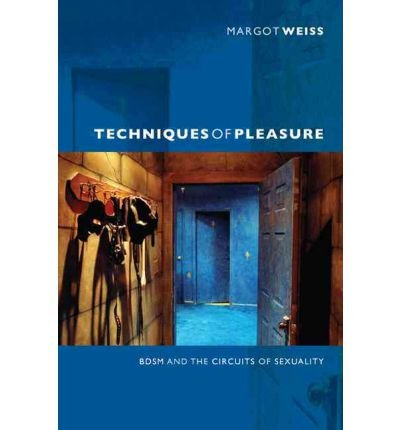 [( Techniques of Pleasure: BDSM and the Circuits of Sexuality )] [by: Margot Danielle Weiss] [Jan-2012]