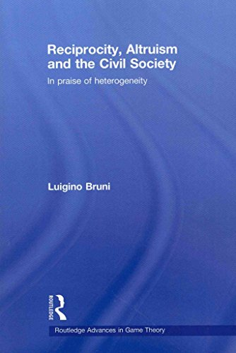 [(Reciprocity, Altruism and the Civil Society : In Praise of Heterogeneity)] [By (author) Luigino Bruni] published on (November, 2009)