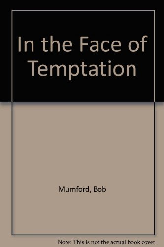 In the Face of Temptation by Bob Mumford (1940-06-02)
