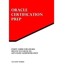 Study Guide for 1Z0-063: Oracle Database 12c: Advanced Administration: Oracle Certification Prep by Matthew Morris (2015-05-30)