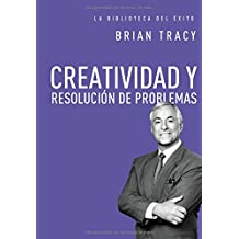 Creatividad y Resolucion de Problemas = Creativity and Problem Solving (La Biblioteca del Exito)