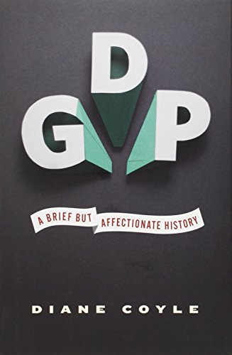 GDP: A Brief but Affectionate History by Diane Coyle (28-Jan-2014) Hardcover