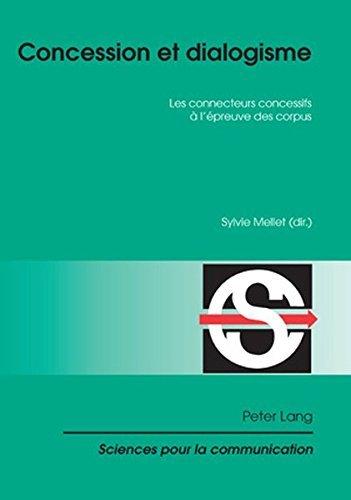 Concession Et Dialogisme: Les Connecteurs Concessifs A L'Epreuve Des Corpus (Sciences Pour La Communication (Paperback)) by Michele Biraud (2008-02-15)