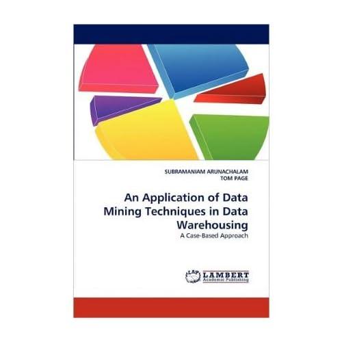 [(An Application of Data Mining Techniques in Data Warehousing )] [Author: SUBRAMANIAM ARUNACHALAM] [Dec-2010]
