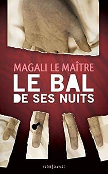 Le bal de ses nuits par [Le Maître, Magali]