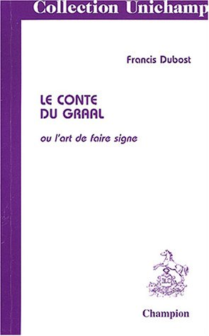 Le conte du Graal, ou, L'art de faire signe (Collection Unichamp) par Francis Dubost