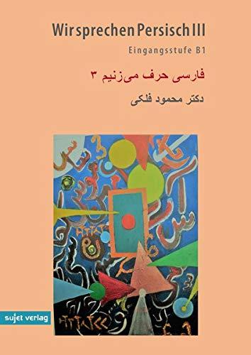 Wir sprechen Persisch III: Eingangsstufe B1: Persisch für Deutsche