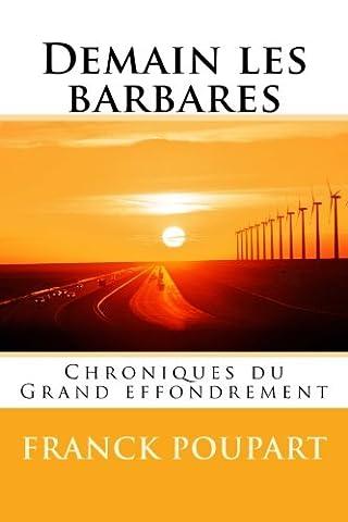 Demain les barbares: Chroniques du Grand effondrement