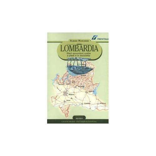 Lombardia. Dieci Escursioni Scelte A Piedi E In Bicicletta