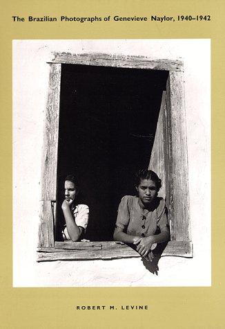 The Brazilian Photographs of Genevieve Naylor, 1940-1942 por Robert M. Levine