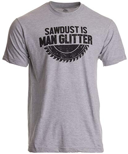 'Sawdust is Man Glitter' ('Sägespäne sind Glitzer für Männer') - lustiges Shirt für Holzarbeiter Herren T-Shirt mit Schriftzug - S