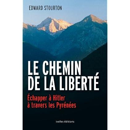 Le Chemin de la liberté: Echapper à Hitler à travers les Pyrénées