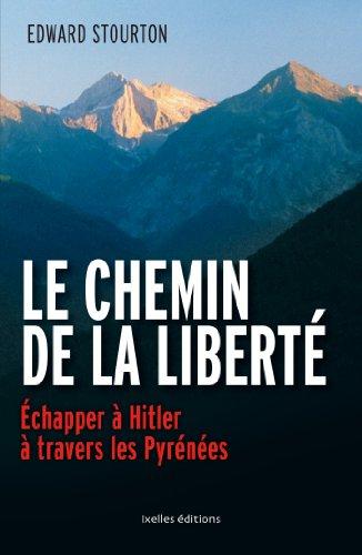 Le Chemin de la liberté: Echapper à Hitler à travers les Pyrénées par Edward Stourton