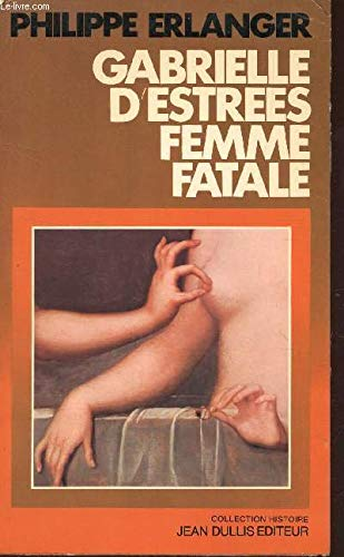 Gabrielle d'Estrees: Femme fatale (Collection Histoire) (French Edition)