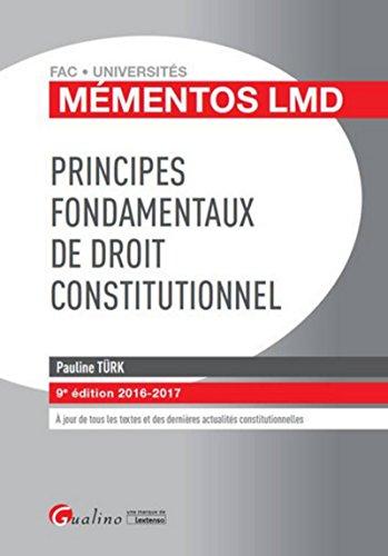 Mémentos LMD - Principes fondamentaux de droit constitutionnel 2016-2017, 9ème Ed. par Pauline Turk