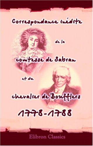 Correspondance inédite de la comtesse de Sabran et du chevalier de Boufflers, 1778-1788