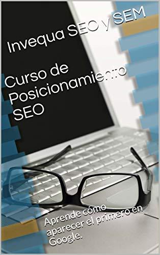 Curso de Posicionamiento SEO: Aprende cómo aparecer el primero en Google.