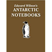 Edward Wilson's Antarctic Notebooks: Special Limited Collectors Edition (Antarctica)
