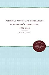 Political Parties and Generations in Paraguay's Liberal Era, 1869-1940 by Paul H. Lewis (1993-08-27)