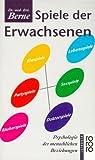 Spiele der Erwachsenen. Psychologie der menschlichen Beziehungen - Eric Berne