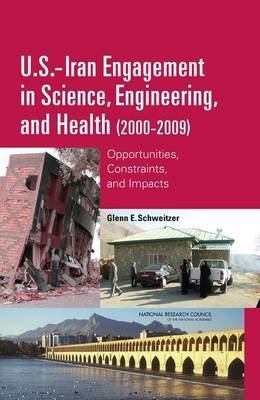 [U.S.-Iran Engagement in Science, Engineering, and Health (2000-2009): Opportunities, Constraints, and Impacts] (By: Glenn E. Schweitzer) [published: October, 2010]