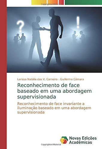 Reconhecimento de face baseado em uma abordagem supervisionada: Reconhecimento de face invariante a iluminação baseado em uma abordagem supervisionada