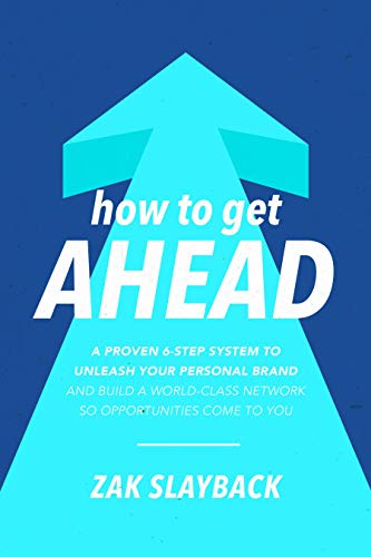 How to Get Ahead: A 6-step System to Unleash Your Personal Brand and Build a World-class Network So Opportunities Come to You