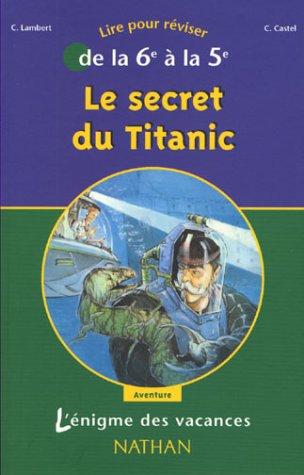 L'Énigme des vacances : Le Secret du Titanic, lire pour réviser de la 6e à la 5e par L'Énigme des vacances Nathan