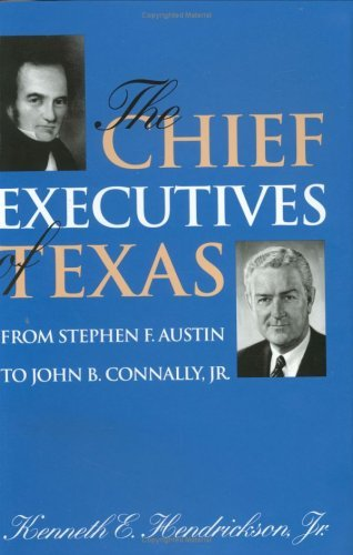 Chief Executives of Texas: From Stephen F. Austin to John B. Connally, Jr. (Centennial Series of the Association of Former Students Texas A & M University) by Kenneth E. Hendrickson (1995-07-02)