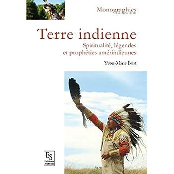 Terre indienne: Spiritualité, légendes et prophéties amérindiennes