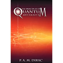 The Principles of Quantum Mechanics by P. A. M. Dirac (2012-05-13)