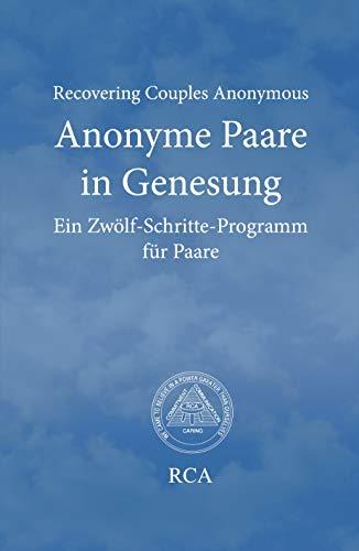 Anonyme Paare in Genesung: Ein Zwölf-Schritte-Programm für Paare (Literatur für Anonyme Paare in Genesung 1)