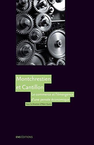 Montchrestien et Cantillon: Le commerce et l'émergence d'une pensée économique (Gouvernement en question(s))