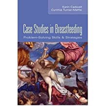 [(Case Studies in Breastfeeding: Problem-solving Skills and Strategies)] [Author: Karin Cadwell] published on (October, 2003)
