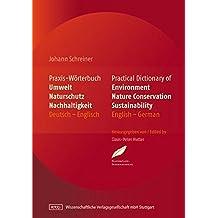 Praxis-Wörterbuch Umwelt, Naturschutz und Nachhaltigkeit: Practical Dictionary of Environment, Nature Conservation, Sustainability. Deutsch-Englisch/Englisch-Deutsch English-German/German-English
