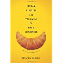 Human Kindness and the Smell of Warm Croissants – An Introduction to Ethics