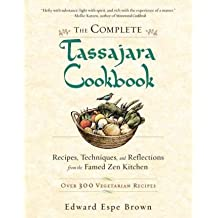 [ THE COMPLETE TASSAJARA COOKBOOK: RECIPES, TECHNIQUES, AND REFLECTIONS FROM THE FAMED ZEN KITCHEN ] The Complete Tassajara Cookbook: Recipes, Techniques, and Reflections from the Famed Zen Kitchen By Brown, Edward Espe ( Author ) May-2011 [ Paperback ]