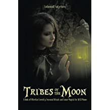 Tribes of the Moon: A Book of Otherkin Coventry, Seasonal Rituals and Lunar Magick for All 13 Moons