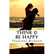Think & Be Happy: 365 Empowering Thoughts to Life Your Spirit by Shadonna Richards (2012-02-02)