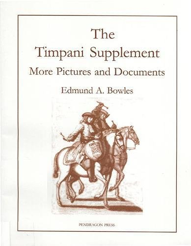 The Timpani Supplement I: More Pictures and Documents (0) (Pendragon Press Musicological)