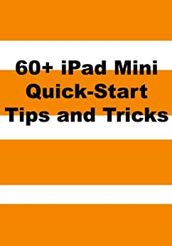 60+ iPad Mini Quick-Start Tips and Tricks to Get You Started with the New iPad (Or iPad 2, 3 or 4 with iOS 6) by [La Counte, Scott]