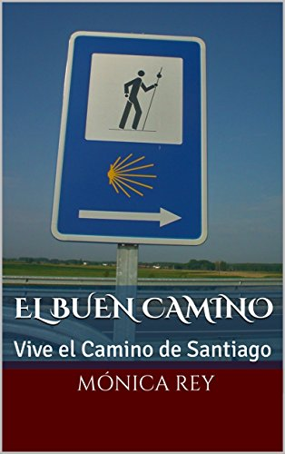 El Buen Camino: Vive el Camino de Santiago por Mónica Rey